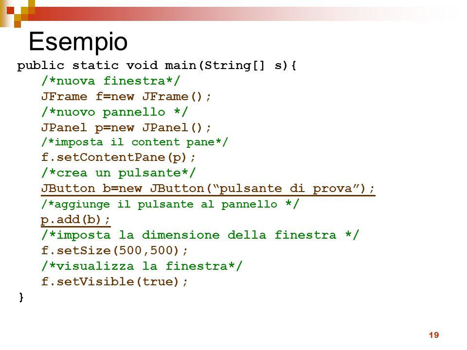Esempio public static void main(String[] s){ /*nuova finestra*/